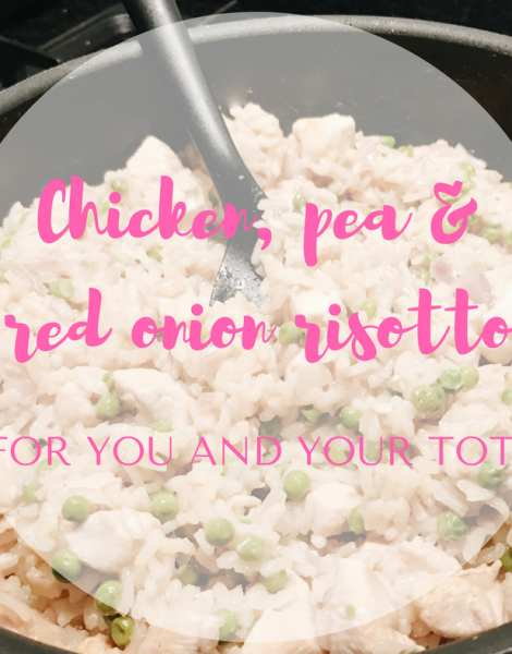 Quick and easy chicken and pea risotto for you and your tot!